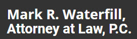 Mark R. Waterfill, Attorney at Law, P.C.: Home