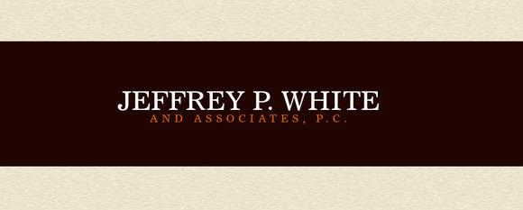 Jeffrey P. White and Associates, P.C.: Home