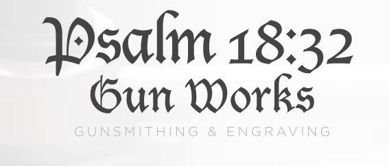 Psalm 18:32 Gun Works: Home